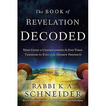 Book Of Revelation Decoded - The by Rabbi K. A. Schneider - 978162999