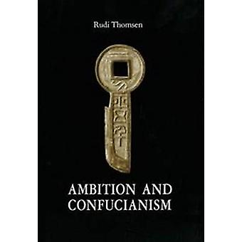 Ambition and Confucianism - A Biography of Wang Mang by Rudi Thomsen -