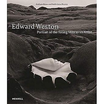 Edward Weston: Portrait of the Young Man as an Artist