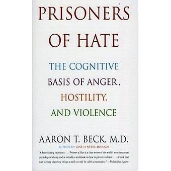 Prisoners of Hate  - The Cognitive Basis of Anger - Hostility - and Vi