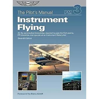 The Pilot's Manual - Instrument Flying - All the Aeronautical Knowledge