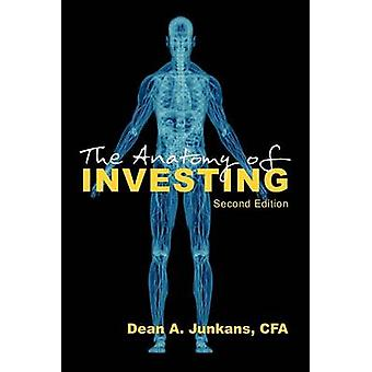 The Anatomy of Investing Second Edition by Junkans & Dean A.