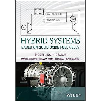 Hybrid Systems Based on Solid Oxide Fuel Cells by Mario L Ferrari