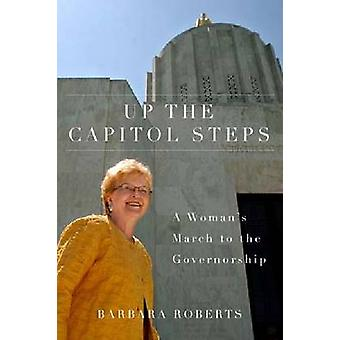 Up the Capitol Steps - A Woman's March to the Governorship by Barbara