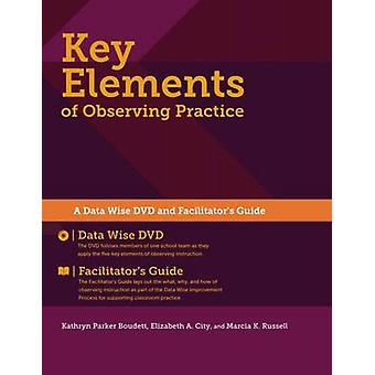 Key Elements of Observing Practice by Edited by Kathryn Parker Boudett & Edited by Elizabeth A City & Edited by Marcia K Russell