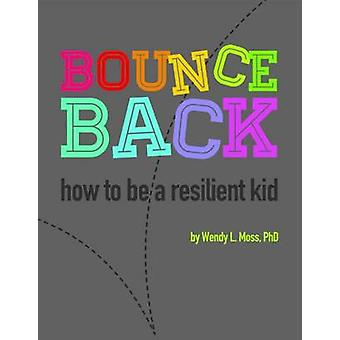 Bounce Back  How to Be A Resilient Kid by Wendy L Moss