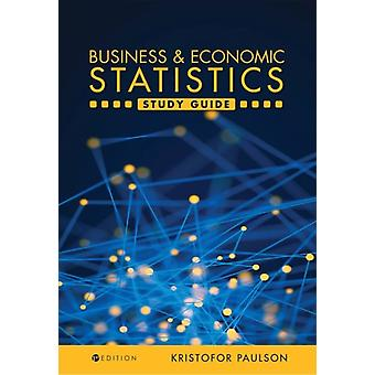 Business and Economic Statistics Study Guide by Paulson & Kristofor