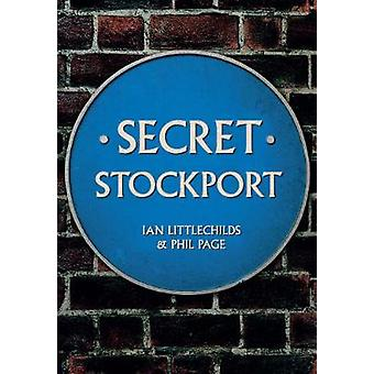 Secret Stockport by Ian Littlechilds & Phil Page
