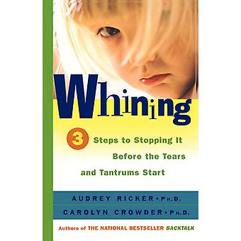 Whining 3 Steps to Stopping It Before the Tears and Tantrums Start by Ricker & Audrey
