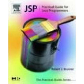 JSP Practical Guide for Programmers by Brunner & Robert & J.
