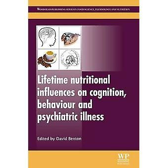 Lifetime Nutritional Influences on Cognition Behaviour and Psychiatric Illness by Benton & David