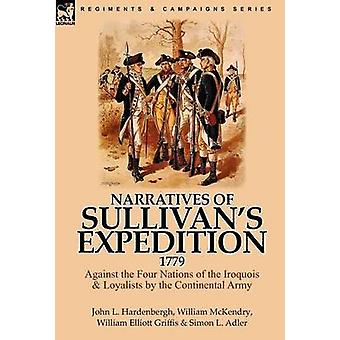 Narratives of Sullivans Expedition 1779 Against the Four Nations of the Iroquois  Loyalists by the Continental Army by Hardenbergh & John L.