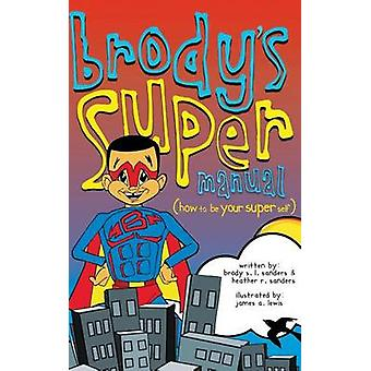 Brodys Super Manual How to be Your Super Self by Sanders & Heather R.