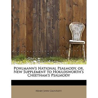Pohlmanns National Psalmody or New Supplement to Houldsworths Cheethams Psalmody by Gauntlett & Henry John