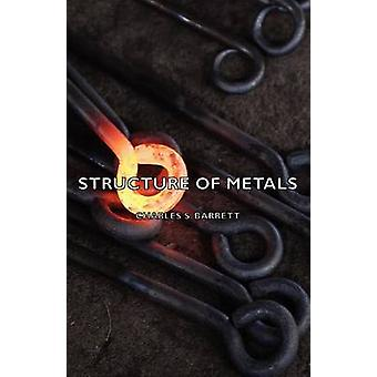 Structure of Metals by Barrett & Charles S.