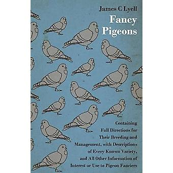 Fancy Pigeons Containing Full Directions For Their Breeding And Management by Lyell & James C