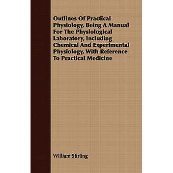 Outlines Of Practical Physiology Being A Manual For The Physiological Laboratory Including Chemical And Experimental Physiology With Reference To Practical Medicine by Stirling & William