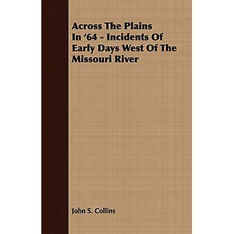 Across The Plains In 64  Incidents Of Early Days West Of The Missouri River by Collins & John S.