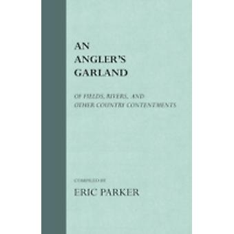 An Anglers Garland  Of Fields Rivers And Other Country Contentments by Parker & Eric