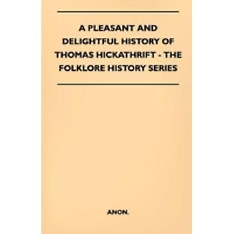 A Pleasant And Delightful History Of Thomas Hickathrift  Folklore History Series by Anon.
