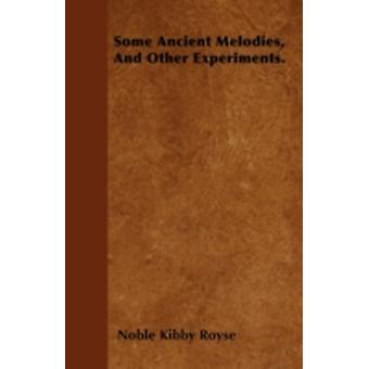 Some Ancient Melodies And Other Experiments. by Royse & Noble Kibby