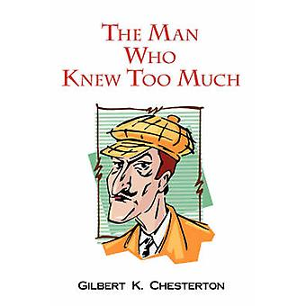 The Man Who Knew Too Much by Chesterton & Gilbert K.