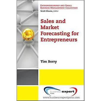 Sales and Market Forecasting for Entrepreneurs by Tim Berry & Berry