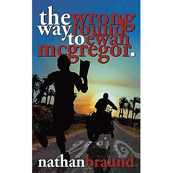 The Wrong Way Round to Ewan McGregor by Braund & Nathan