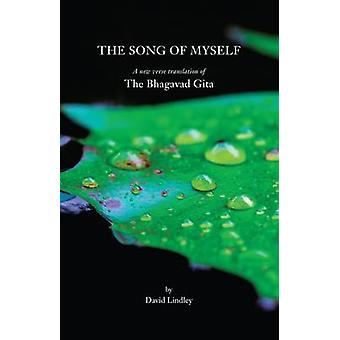 The Song of Myself A New Verse Translation of the Bhagavad Gita by Lindley & David