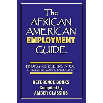 The African American Employment Guide Finding and Keeping a Job Interviews  Networking  Career Goals by Rose & Tony