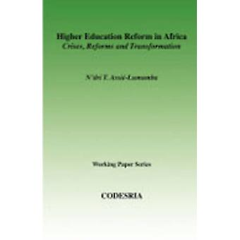 Higher Education in Africa. Crises Reforms and Transformation by AssieLumumba & Ndri & T.