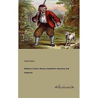 Robinson Crusoes Reisen wunderbare Abenteuer und Erlebnisse by Defoe & Daniel