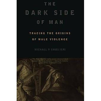 The Dark Side of Man by Ghiglieri & Michael