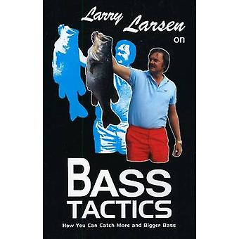 Larry Larsen on Bass Tactics How You Catch More and Bigger Bass by Larsen & Larry