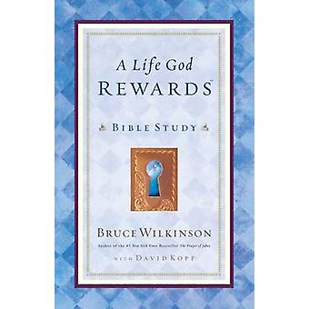 A Life God Rewards Bible Study for Personal or Group Use by Wilkinson & Bruce