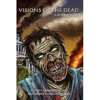 Visions of the Dead A Zombie Story by Giangregorio & Joseph