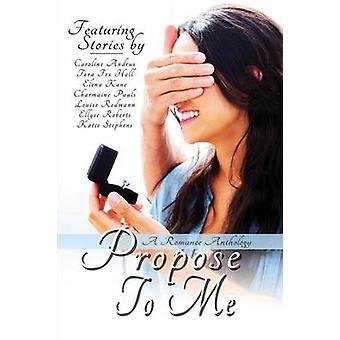 Propose To Me A Romance Anthology by Pauls & Charmaine