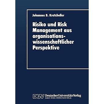 Risiko und Risk Management aus organisationswissenschaftlicher Perspektive by Kratzheller & Johannes B