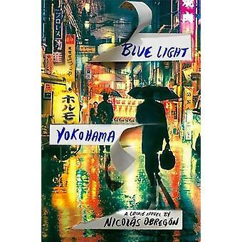 Blue Light Yokohama by Nicolas Obregon - 9781250110480 Book