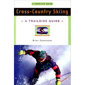 A Trailside Guide - Cross-Country Skiing by Brian Cazeneuve - 97803933