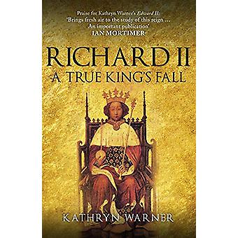 Richard II - A True King's Fall by Kathryn Warner - 9781445694412 Book