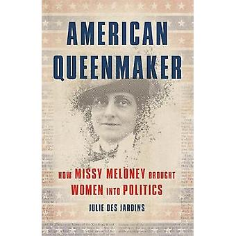 American Queenmaker - How Missy Meloney Brought Women Into Politics by