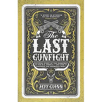 The Last Gunfight - The Real Story of the Shootout at the O.K. Corral