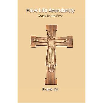 Have Life Abundantly - Grass Roots First by Frank Gil - 9781922239112