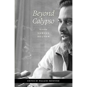 Beyond Calypso - Re-Reading Samuel Selvon by Beyond Calypso - Re-Readin