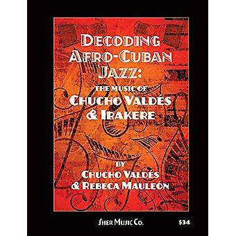 Decoding Afro-Cuban Jazz - The Music of Chucho Valdes & Irakere by