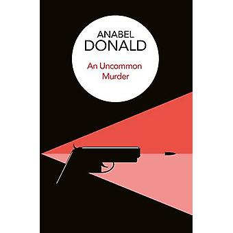 An Uncommon Murder by Anabel Donald - 9781509813353 Book