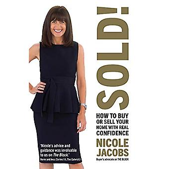 Sold! - How to buy and sell your home with real confidence by Nicole J