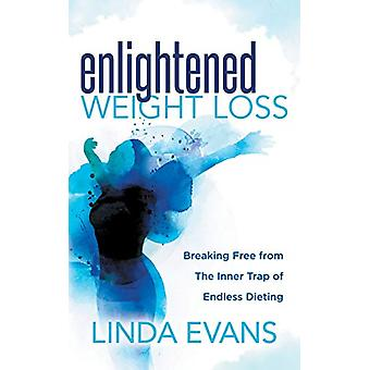 Enlightened Weight Loss - Breaking Free from The Inner Trap of Endless