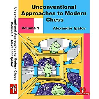Unconventional Approaches to Modern Chess Volume 1 - Rare Ideas for Bl